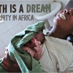 Birth is a Dream &#8211; Maternity in Africa
